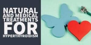 List of Natural & Conventional Treatments for Hyperthyroidism
