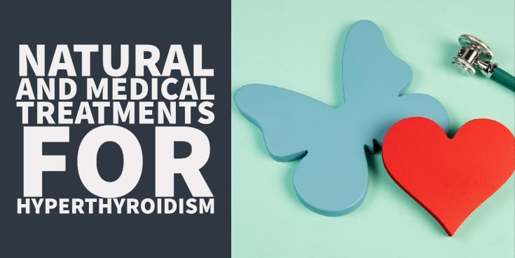 The full list of natural and conventional treatments for hyperthyroidism