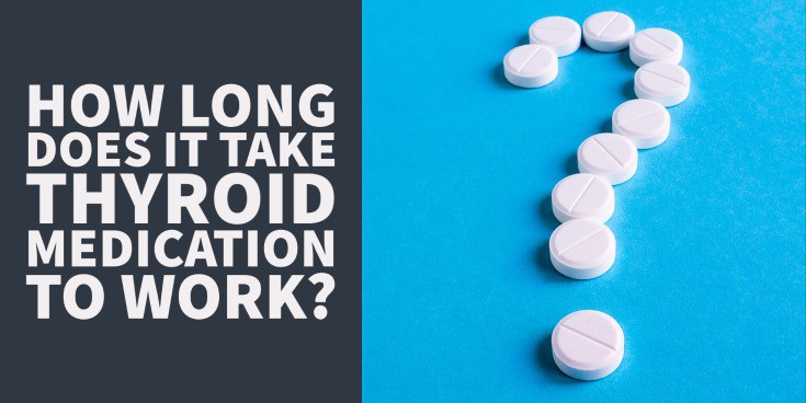 how long does it take thyroid medication to work