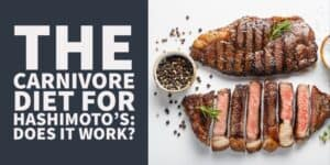 Carnivore Diet for Hashimoto's Thyroiditis: Does it Work?