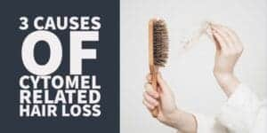3 Causes of Cytomel Related Hair Loss & What to Do About Them
