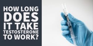 How Long Does it take for Testosterone to Work? All Types