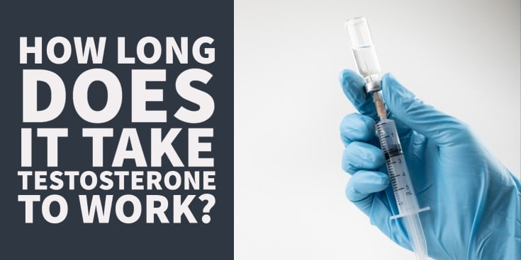 How long does it take for testosterone to work?