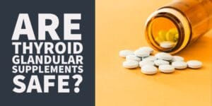 Should you Take Thyroid Glandular Support Supplements?