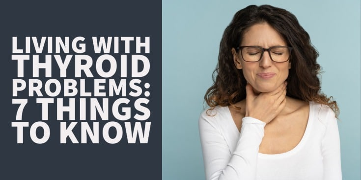 Living with Thyroid Problems: 7 Things You Should Know