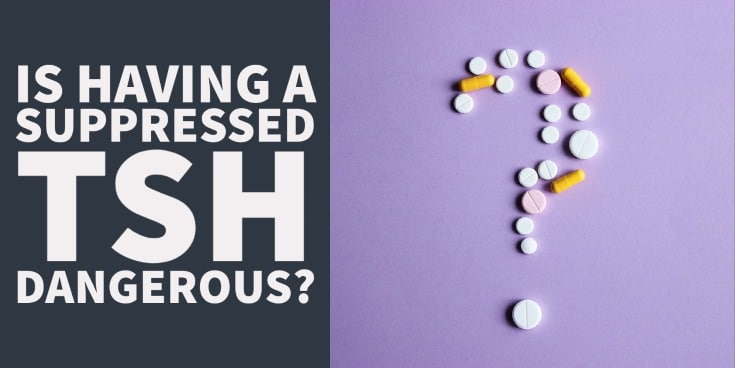 Is having a suppressed TSH dangerous? Learn the pros and cons